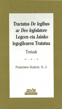 <i>Tractatus De legibus ac Deo legislatore</i>. Legeen eta Jainko legegilearen Tratatua. Testuak