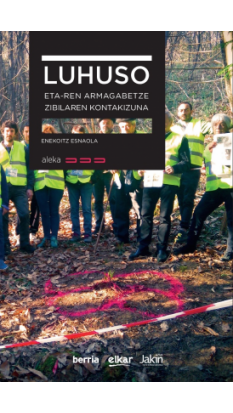 LUHUSO: ETAren armagabetze zibilaren kontakizuna